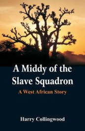 A Middy of the Slave Squadron av Harry Collingwood (Heftet)