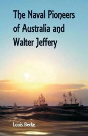 The Naval Pioneers of Australia and Walter Jeffery av Louis Becke (Heftet)
