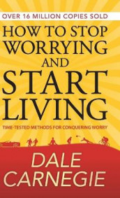 How to Stop Worrying and Start Living av Dale Carnegie (Innbundet)