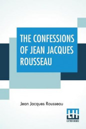 The Confessions Of Jean Jacques Rousseau av Jean Jacques Rousseau (Heftet)