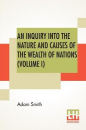 An Inquiry Into The Nature And Causes Of The Wealth Of Nations (Volume I) av Adam Smith (Heftet)