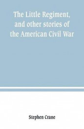 The Little Regiment, and other stories of the American Civil War av Stephen Crane (Heftet)