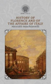 History of Florence and Of the Affairs Of Italy av Niccolo Machiavelli (Innbundet)