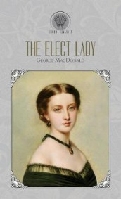The Elect Lady av George MacDonald (Innbundet)