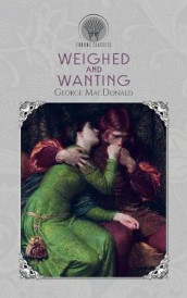 Weighed and Wanting av George MacDonald (Innbundet)
