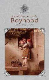 Ranald Bannerman's Boyhood av George MacDonald (Innbundet)