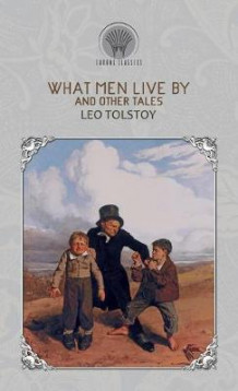 What Men Live By and Other Tales av Leo Tolstoy (Innbundet)
