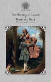 The Marquis of Lossie & There and Back av George MacDonald (Innbundet)