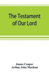 The testament of Our Lord, translated into English from the Syriac with introduction and notes av James Cooper og Arthur John MacLean (Heftet)