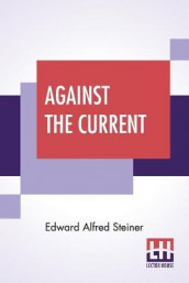 Against The Current av Edward Alfred Steiner (Heftet)