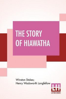 The Story Of Hiawatha av Winston Stokes og Henry Wadsworth Longfellow (Heftet)