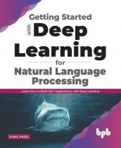 Getting started with Deep Learning for Natural Language Processing av Sunil Patel (Heftet)