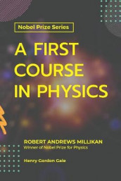A First Course in Physics av Henry Gordon Gale og Robert Andrews Millikan (Heftet)