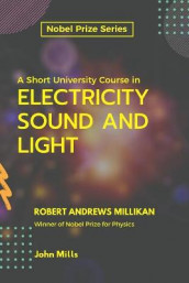 A Short University Course in ELECTRICITY SOUND AND LIGHT av Robert Andrews Millikan og John Mills (Heftet)