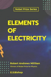 Elements of Electricity av E S Bishop og Robert Andrews Millikan Andrew Millikan (Heftet)