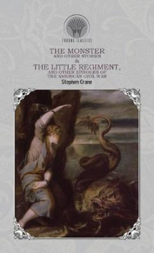 The Monster and Other Stories & The Little Regiment, and Other Episodes of the American Civil War av Stephen Crane (Innbundet)