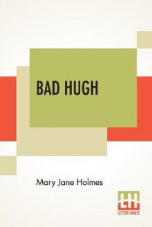 Bad Hugh av Mary Jane Holmes (Heftet)