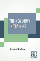 The New Army In Training av Rudyard Kipling (Heftet)