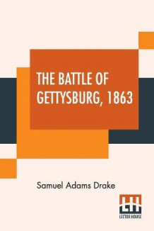 The Battle Of Gettysburg, 1863 av Samuel Adams Drake (Heftet)