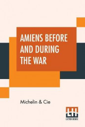 Amiens Before And During The War av Michelin & Cie (Heftet)
