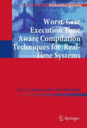 Worst-Case Execution Time Aware Compilation Techniques for Real-Time Systems av Paul Lokuciejewski og Peter Marwedel (Heftet)
