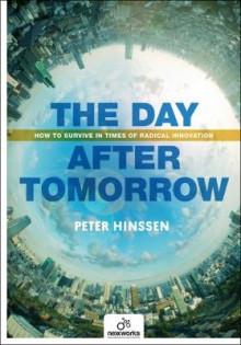Day After Tomorrow: How to Survive in Times of Radical Innovation av Peter Hinssen (Heftet)