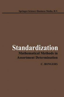 Standardization: Mathematical Methods in Assortment Determination av Christine Bongers (Heftet)