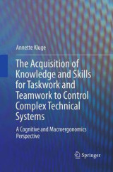 Omslag - The Acquisition of Knowledge and Skills for Taskwork and Teamwork to Control Complex Technical Systems