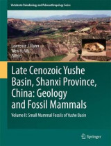 Omslag - Late Cenozoic Yushe Basin, Shanxi Province, China: Geology and Fossil Mammals: Small Mammal Fossils of Yushe Basin Volume II