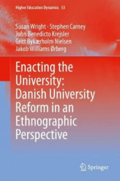 Enacting the University: Danish University Reform in an Ethnographic Perspective av Stephen Carney, John Benedicto Krejsler, Gritt Bykaerholm Nielsen, Jakob Williams Orberg og Susan Wright (Innbundet)