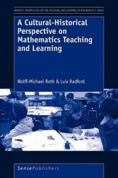 A Cultural-Historical Perspective on Mathematics Teaching and Learning av Luis Radford og Wolff-Michael Roth (Heftet)