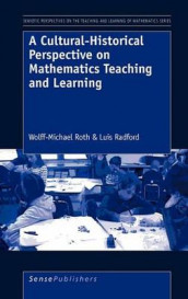 A Cultural-Historical Perspective on Mathematics Teaching and Learning av Luis Radford og Wolff-Michael Roth (Innbundet)