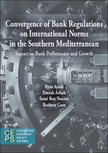Convergence of Banking Sector Regulations on International Norms in the Southern Mediterranean av Rym Ayadi, Emrah Arbak, Sami Ben Naceur og Barbara Casu (Heftet)