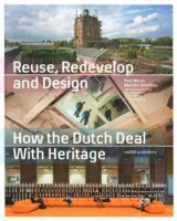 Omslag - Reuse, Redevelop and Design - How the Dutch Deal with Heritage