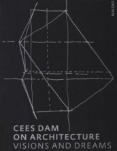 Cees Dam On Architecture. Visions And Dreams av Dam (Heftet)