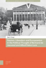 Omslag - Fascism, Liberalism and Europeanism in the Political Thought of Bertrand de Jouvenel and Alfred Fabre-Luce