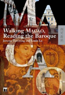Walking Macao, Reading the Baroque av Professor Jeremy Tambling og Louis Lo (Heftet)