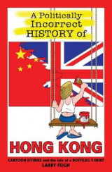 Omslag - A Politically Incorrect History of Hong Kong