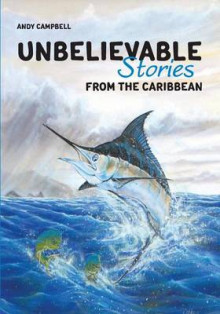 Unbelievable Stories from the Caribbean av Andy Campbell (Heftet)