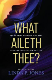 What Aileth Thee? av Linda P Jones (Heftet)