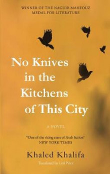 No Knives in the Kitchens of This City av Khaled Khalifa (Heftet)