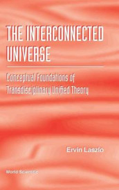 Interconnected Universe, The: Conceptual Foundations Of Transdisciplinary Unified Theory av Ervin Laszlo (Innbundet)