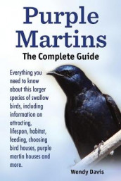 Purple Martins. the Complete Guide. Includes Info on Attracting, Lifespan, Habitat, Choosing Birdhouses, Purple Martin Houses and More. av Wendy Davis (Heftet)