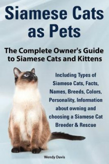 Siamese Cats as Pets. Complete Owner's Guide to Siamese Cats and Kittens. Including Types of Siamese Cats, Facts, Names, Breeds, Colors, Breeder & Res av Wendy Davis (Heftet)