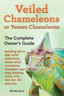 Veiled Chameleons or Yemen Chameleons as Pets. Info on Baby Veiled Chameleons, Female Veiled Chameleons, Chameleon Cage Setup, Breeding, Colors, Facts, Food, Diet, Life Span, Size. av Wendy Davis (Heftet)