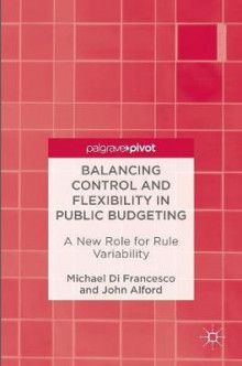 Balancing Control and Flexibility in Public Budgeting 2016 av Michael Di Franceso og John Alford (Innbundet)