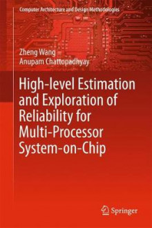 High-level Estimation and Exploration of Reliability for Multi-Processor System-on-Chip av Zheng Wang og Anupam Chattopadhyay (Innbundet)