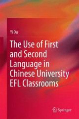 Omslag - The Use of First and Second Language in Chinese University EFL Classrooms 2016