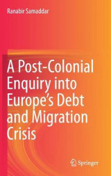 Omslag - A Post-Colonial Enquiry into Europe's Debt and Migration Crisis