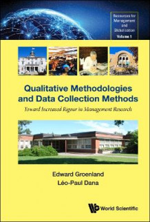 Qualitative Methodologies And Data Collection Methods: Toward Increased Rigour In Management Research av Edward Groenland og Leo-paul Dana (Innbundet)